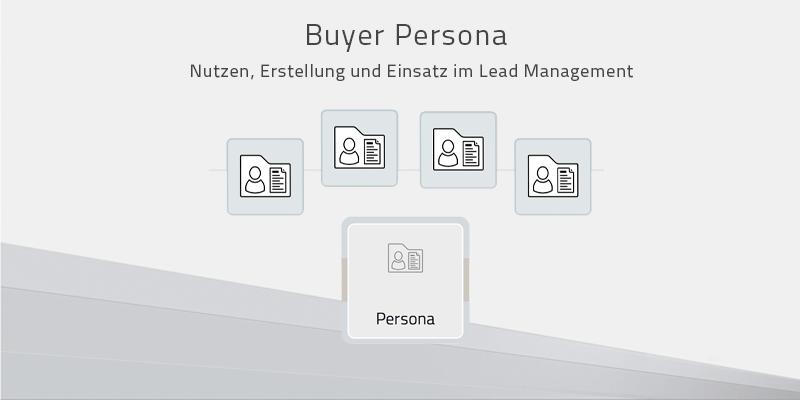 Buyer Personas – Nutzen, Erstellung und Einsatz